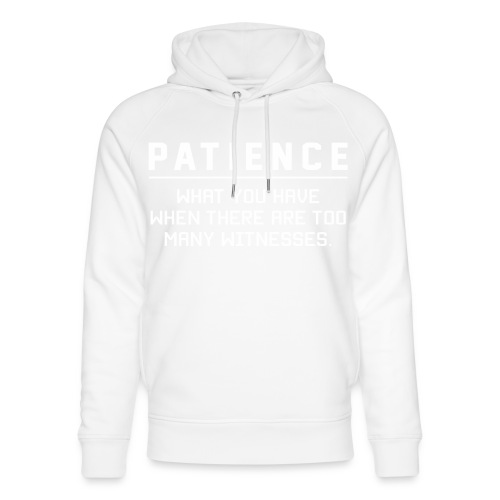 Patience what you have - Unisex Organic Hoodie by Stanley & Stella