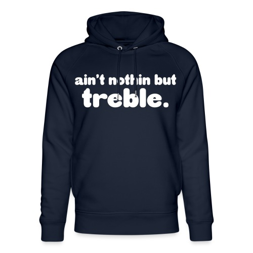 Ain't notin but treble - Unisex Organic Hoodie by Stanley & Stella