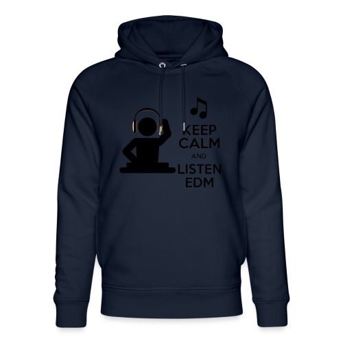 keep calm and listen edm - Unisex Organic Hoodie by Stanley & Stella