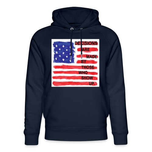 Decisions Are Made By Those Who Show Up - Unisex Organic Hoodie by Stanley & Stella