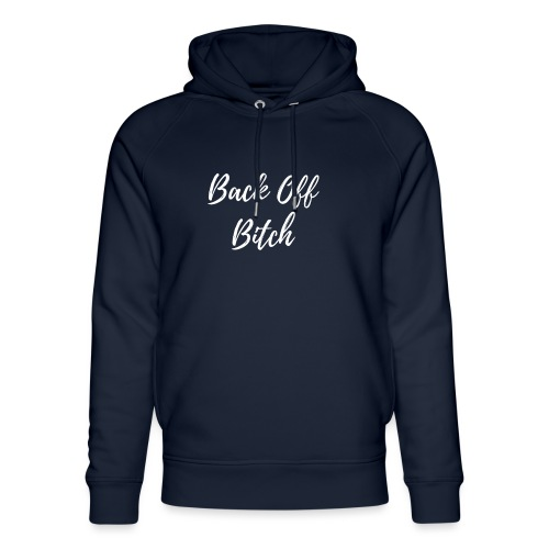 Back Off Bitch - Unisex Organic Hoodie by Stanley & Stella