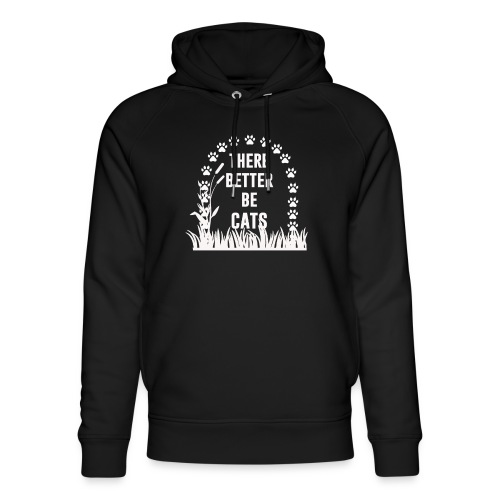 There better be cats - Unisex Organic Hoodie by Stanley & Stella