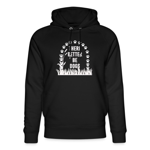 There better be dogs shirt - Unisex Organic Hoodie by Stanley & Stella