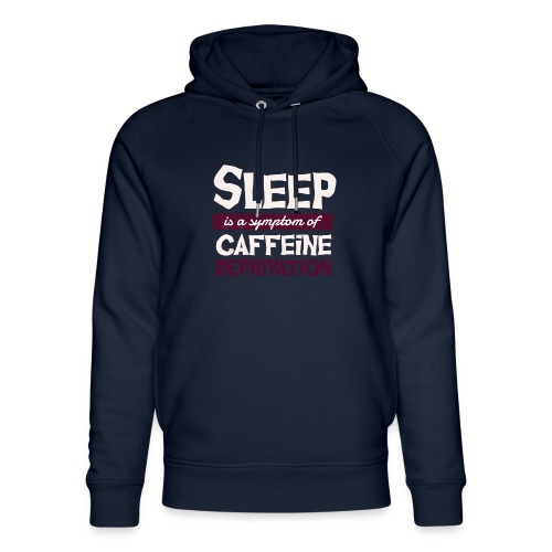 Sleep is a Symptom of Caffeine Deprivation Kaffee - Unisex Bio-Hoodie von Stanley & Stella