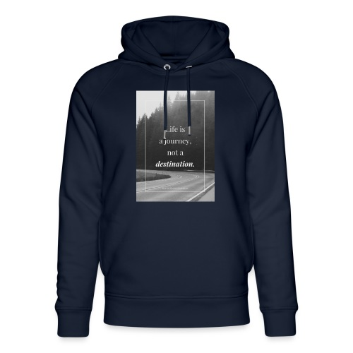 Life is a journey, not a destination - Unisex Organic Hoodie by Stanley & Stella