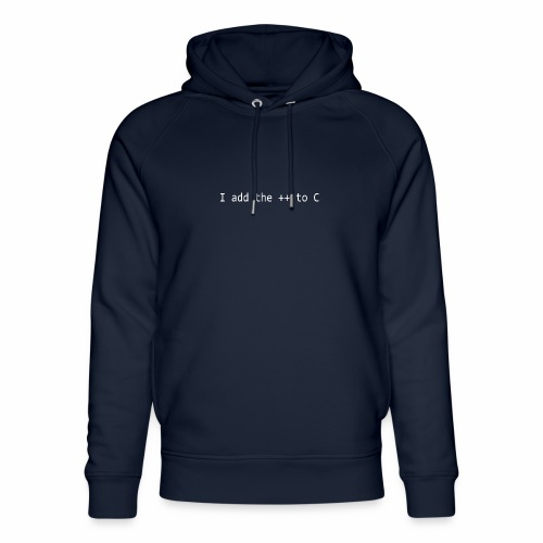 I add the ++ to C - Unisex Organic Hoodie by Stanley & Stella