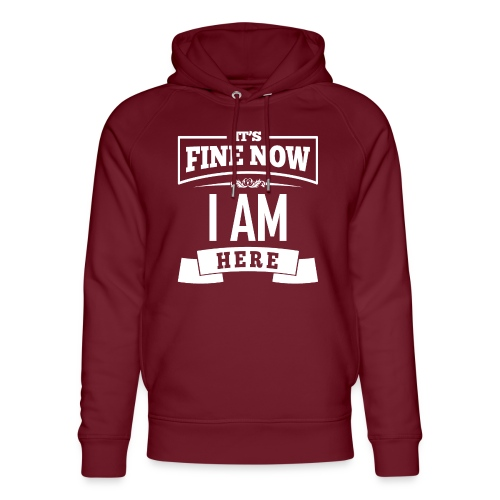 Its fine now - I am here - Unisex Bio-Hoodie von Stanley & Stella