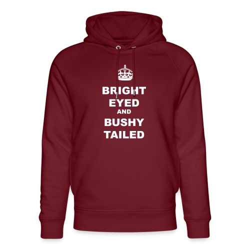BRIGHT EYED AND BUSHY TAILED - Unisex Organic Hoodie by Stanley & Stella