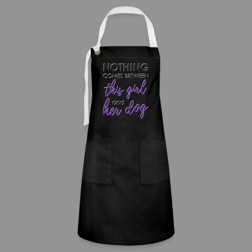 Nothing comes between this girl her and her dog - Artisan Apron