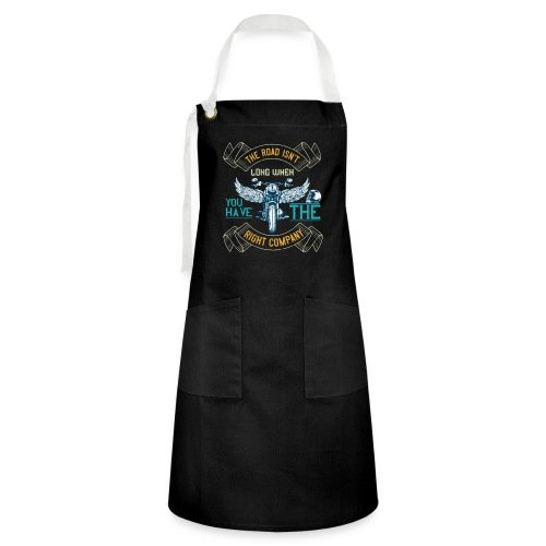 The road isn't long when you have the right compan - Artisan Apron