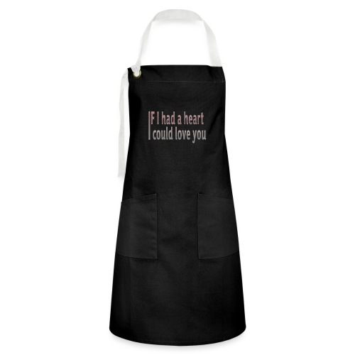 if i had a heart i could love you - Artisan Apron