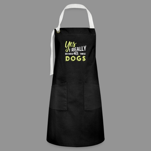 Yes, I really do need all these dogs - Artisan Apron