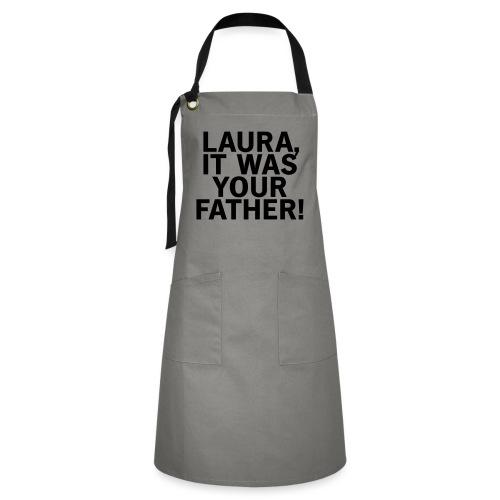 Laura it was your father - Kontrastschürze