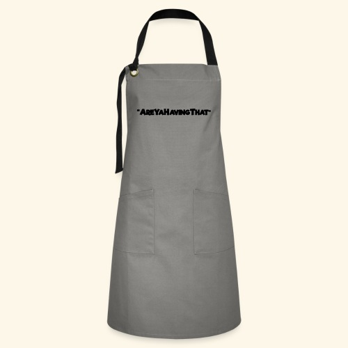 AREYAHAVINGTHAT BLACK FOR - Artisan Apron