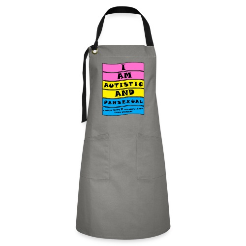 Autistic and Pansexual   Funny Quote - Artisan Apron