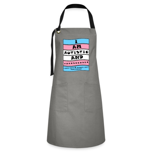 Autistic and Transgender   Funny Quote - Artisan Apron