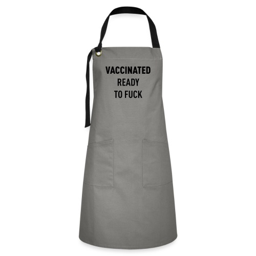 Vaccinated Ready to fuck - Artisan Apron
