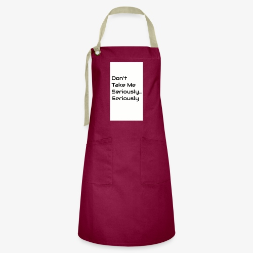 Don't Take Me Seriously... - Artisan Apron