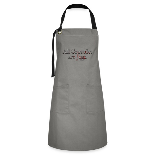 All Crusades Are Just. - Artisan Apron