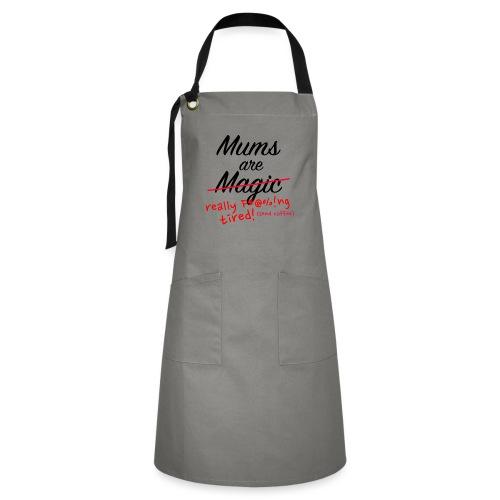 Mums are Magic ... really F * @%! Ng tired! - Artisan Apron