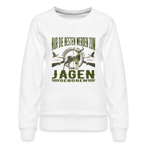 Jäger - Nur die Besten werden zum Jagen geboren - Frauen Premium Pullover