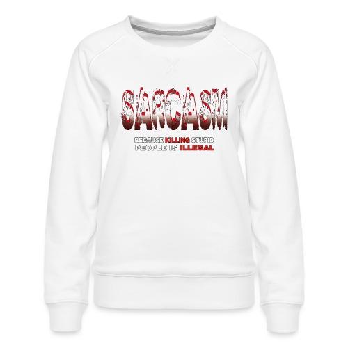 SARCASM - Women's Premium Sweatshirt