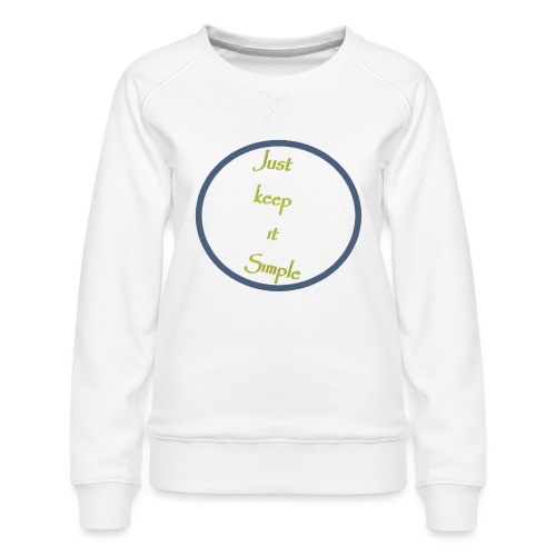 Keep it simple - Women's Premium Sweatshirt