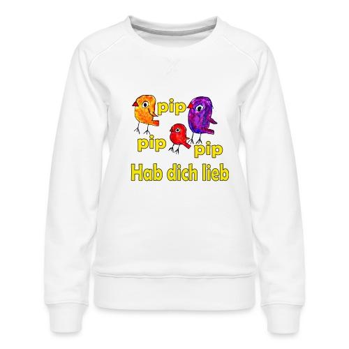 pip pip pip hab dich lieb - Frauen Premium Pullover