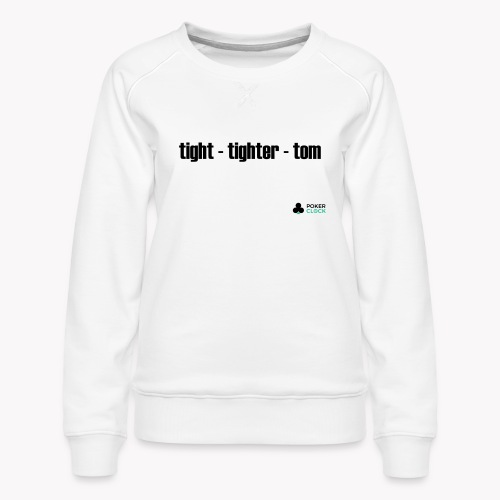 tight - tighter - tom - Frauen Premium Pullover