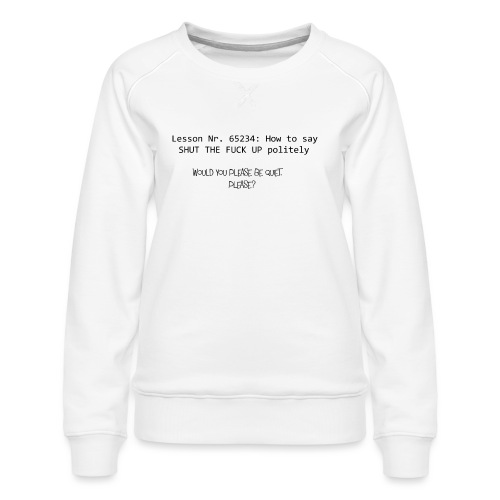 would you please be quiet - Frauen Premium Pullover