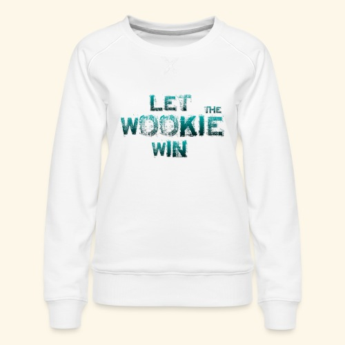 Let The Wookie Win, design 2. - Dame premium sweatshirt