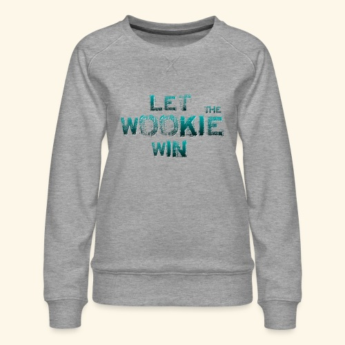 Let The Wookie Win, design 2. - Dame premium sweatshirt