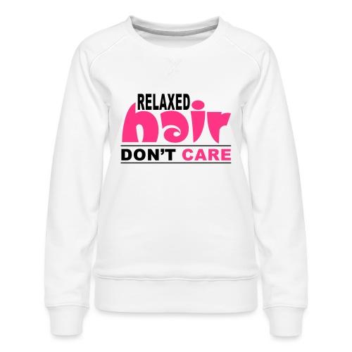 Relaxed Hair Don't Care - Women's Premium Sweatshirt
