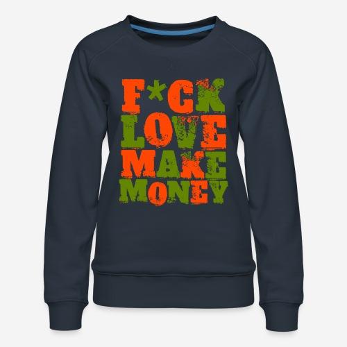 love make money - Frauen Premium Pullover