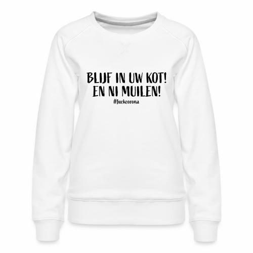 Blijf In Uw Kot 2 - Vrouwen premium sweater