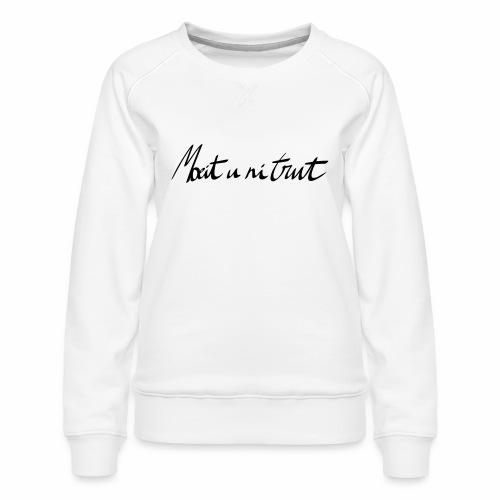 moeit u ni trut - Vrouwen premium sweater