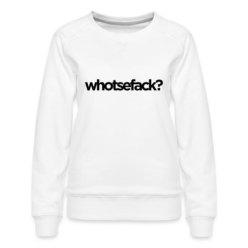 whotsefack - Frauen Premium Pullover