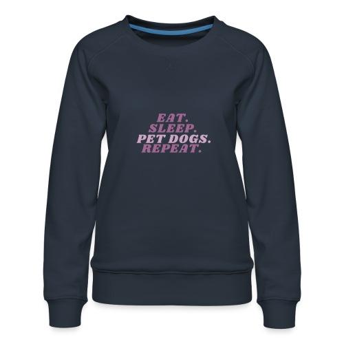Eat. Sleep. Pet dogs. Repeat. Pink - Premium-genser for kvinner