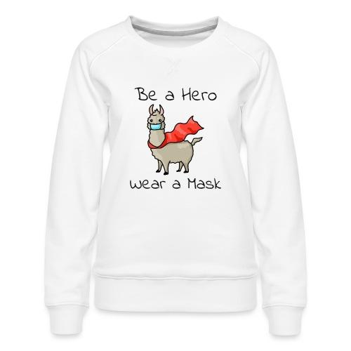 Sei ein Held, trag eine Maske! - Frauen Premium Pullover
