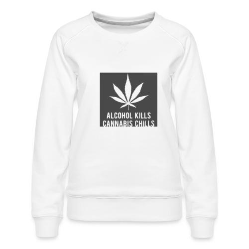 Alcohol Kills, Cannabis Chills - Women's Premium Sweatshirt