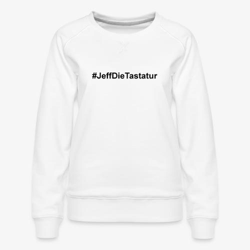 hashtag jeffdietastatur schwarz - Frauen Premium Pullover