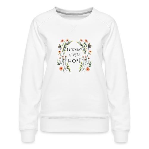 EVERY DAY NEW HOPE - Women's Premium Sweatshirt