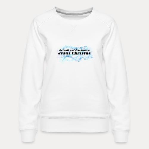 Getauft auf den Namen Jesus Christus - Frauen Premium Pullover
