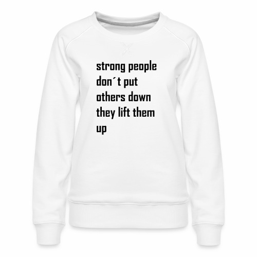 strong people don't put others down they lift them - Vrouwen premium sweater