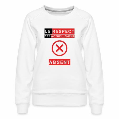 Le respect est actuellement absent - Sweat ras-du-cou Premium Femme