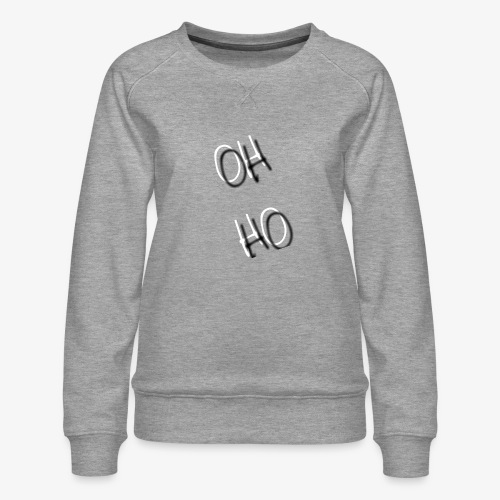 OH HO - Women's Premium Sweatshirt