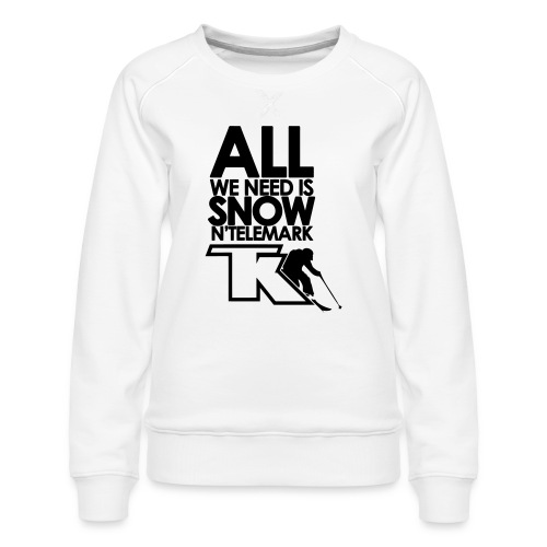 All we need is snow'n telemark - Sweat ras-du-cou Premium Femme
