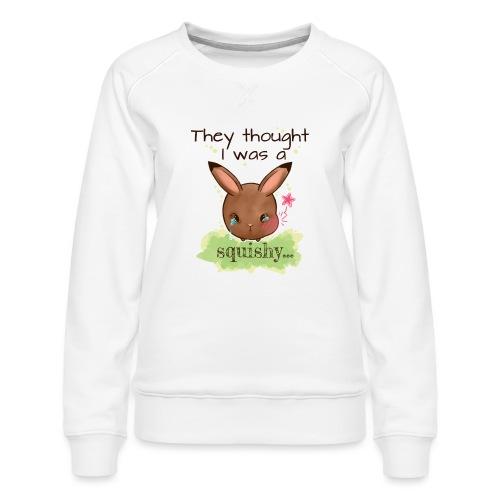 Not squishy - Women's Premium Sweatshirt