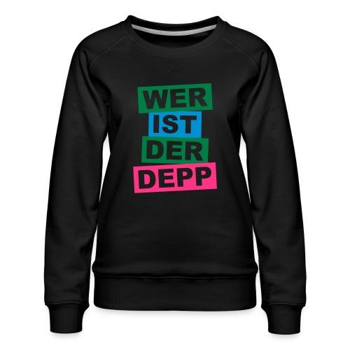 Wer ist der Depp - Balken - Frauen Premium Pullover