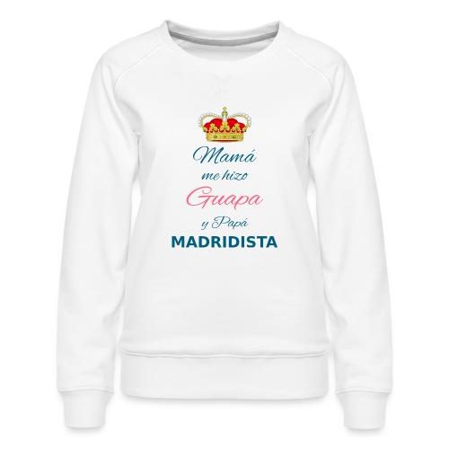 Mamà me hizo Guapa y papà MADRIDISTA - Felpa premium da donna